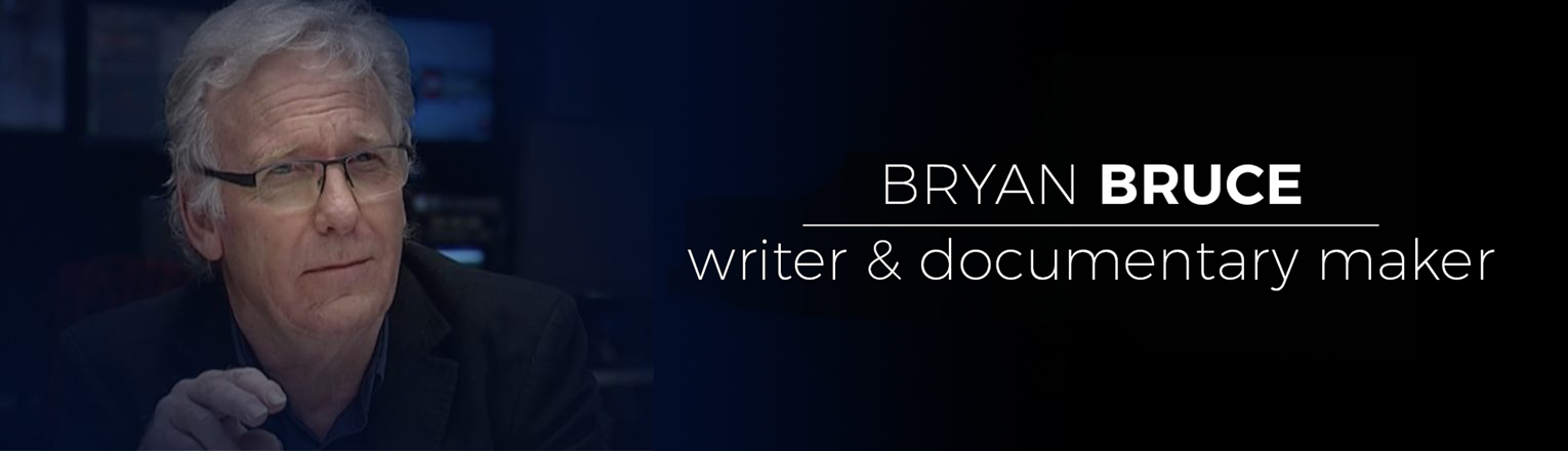 Bryan Bruce, Writer & Documentary Maker